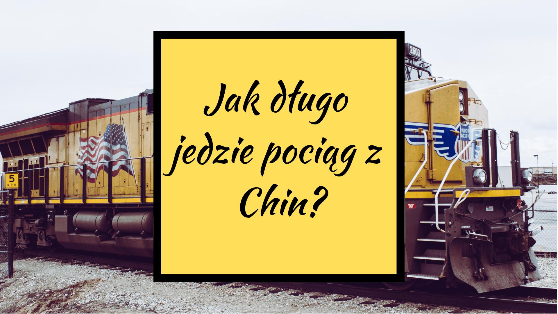Jak długo jedzie pociąg z Chin do Polski?