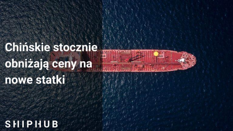 Chińskie stocznie obniżają ceny na nowe statki
