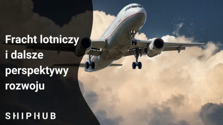Fracht lotniczy i dalsze perspektywy rozwoju