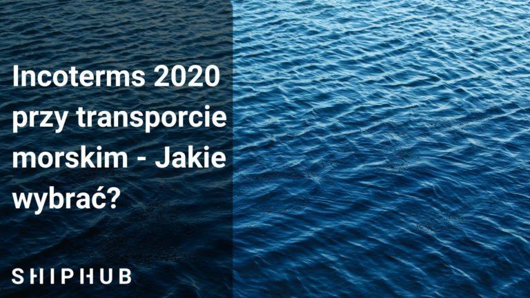 Incoterms 2020 przy transporcie morskim - Jakie wybrać?