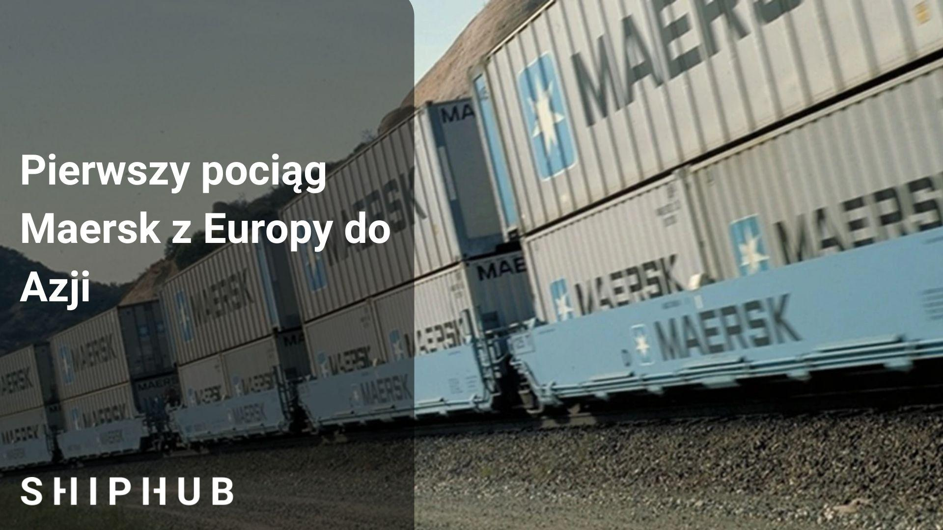 Pierwszy pociąg Maersk z Europy do Azji