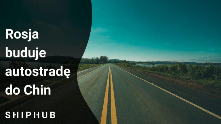 Rosja buduje autostradę do Chin
