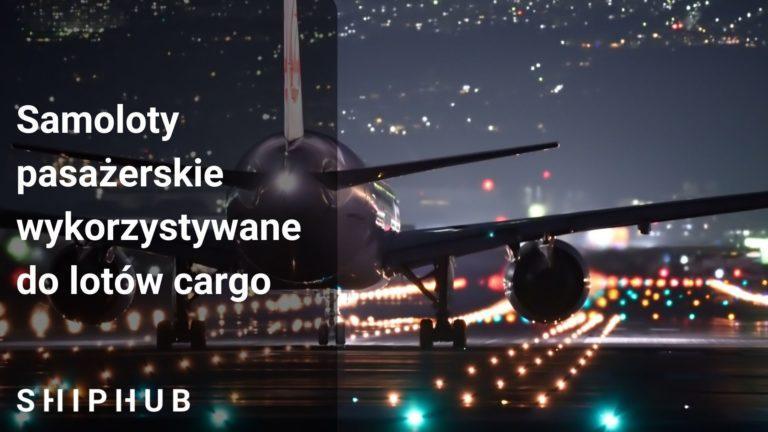 Samoloty pasażerskie wykorzystywane do lotów cargo