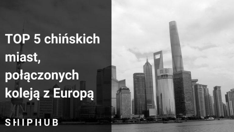 top 5 chińskich miast, połączonych koleją z Europą