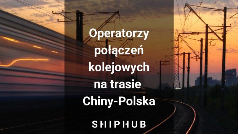 Operatorzy połączeń kolejowych na trasie Chiny-Polska